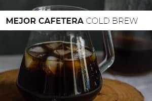 Mejor cafetera cold brew 2020